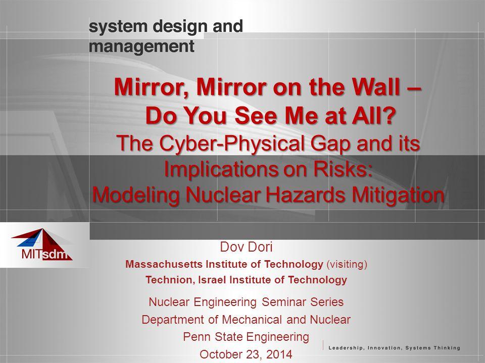 Dov Dori Massachusetts Institute of Technology (visiting) Technion, Israel Institute of Technology Nuclear Engineering Seminar Series Department of Me