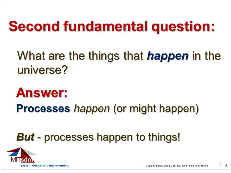 9 A Follow-up question: What are the things to which processes happen .