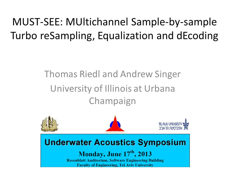 MUST-SEE: MUltichannel Sample-by-sample Turbo reSampling, Equalization and dEcoding Thomas Riedl and Andrew Singer University of Illinois at Urbana Champaign
