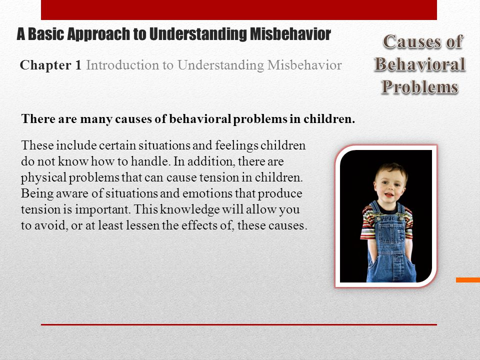 There are many causes of behavioral problems in children.