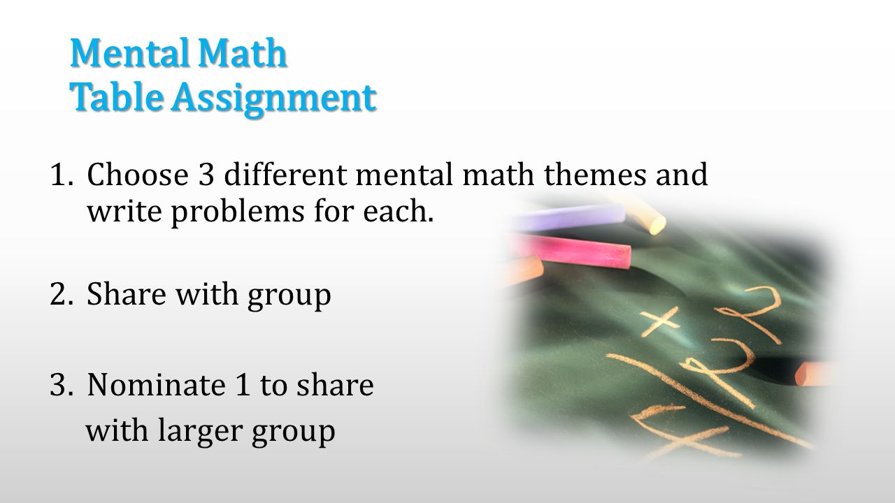 Mental Math Table Assignment 1.Choose 3 different mental math themes and write problems for each.