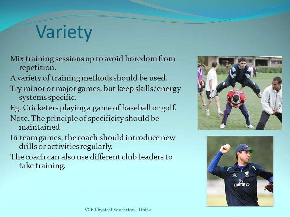 Variety Mix training sessions up to avoid boredom from repetition.