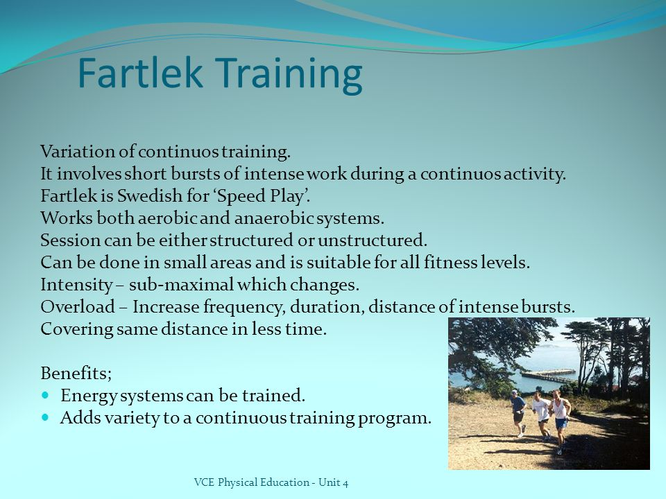 Fartlek Training Variation of continuos training.