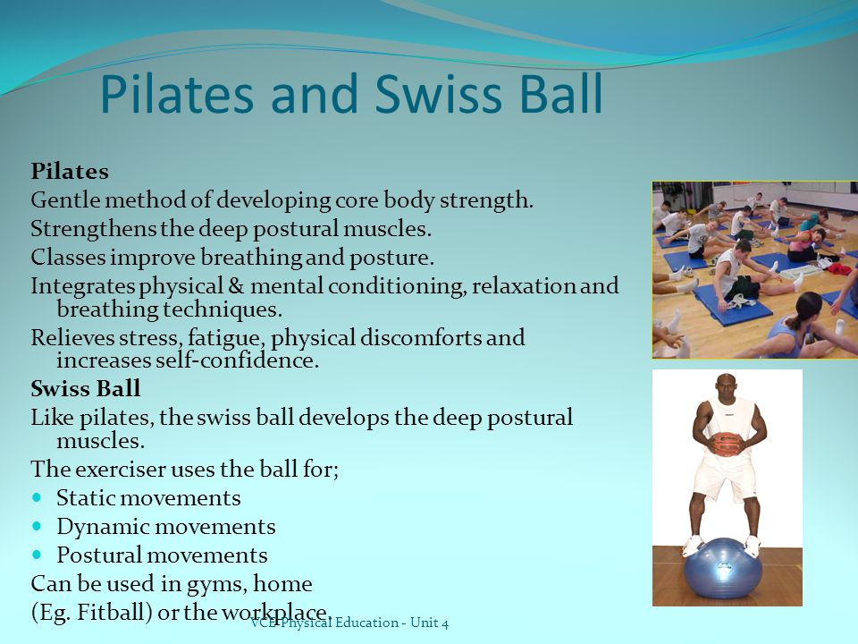 Pilates and Swiss Ball Pilates Gentle method of developing core body strength.