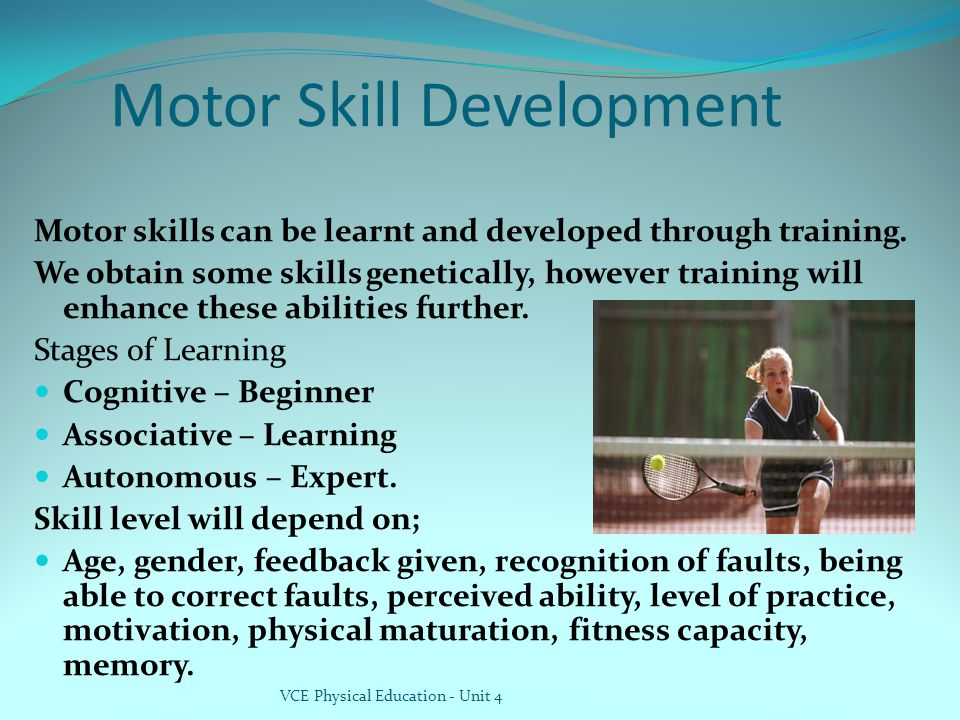 Motor Skill Development Motor skills can be learnt and developed through training.