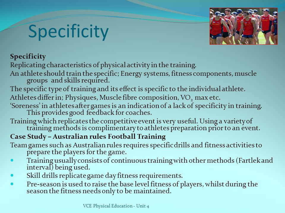 Specificity Replicating characteristics of physical activity in the training.