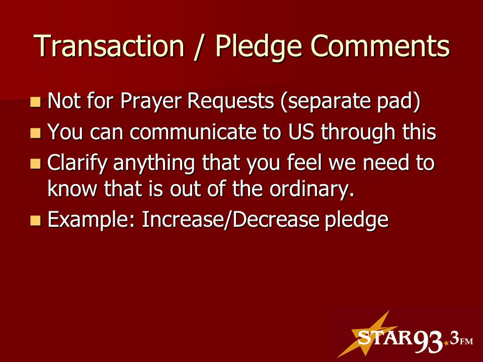 Transaction / Pledge Comments Not for Prayer Requests (separate pad) Not for Prayer Requests (separate pad) You can communicate to US through this You can communicate to US through this Clarify anything that you feel we need to know that is out of the ordinary.