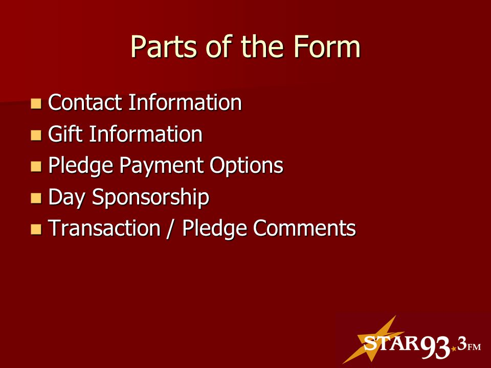 Parts of the Form Contact Information Contact Information Gift Information Gift Information Pledge Payment Options Pledge Payment Options Day Sponsorship Day Sponsorship Transaction / Pledge Comments Transaction / Pledge Comments