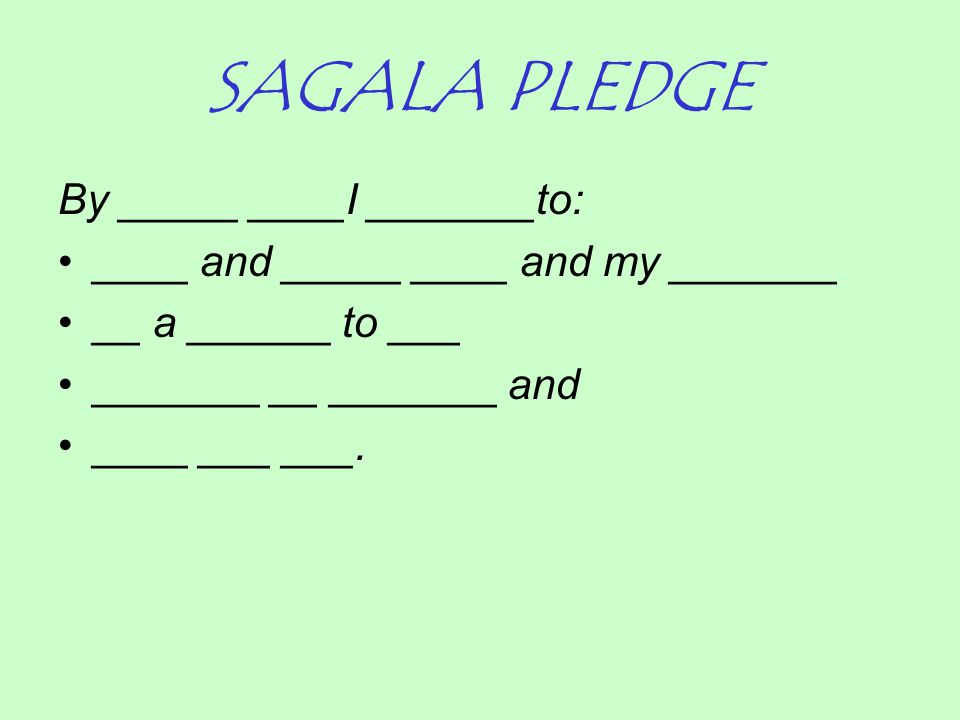 SAGALA PLEDGE By _____ ____I _______to: ____ and _____ ____ and my _______ __ a ______ to ___ _______ __ _______ and ____ ___ ___.