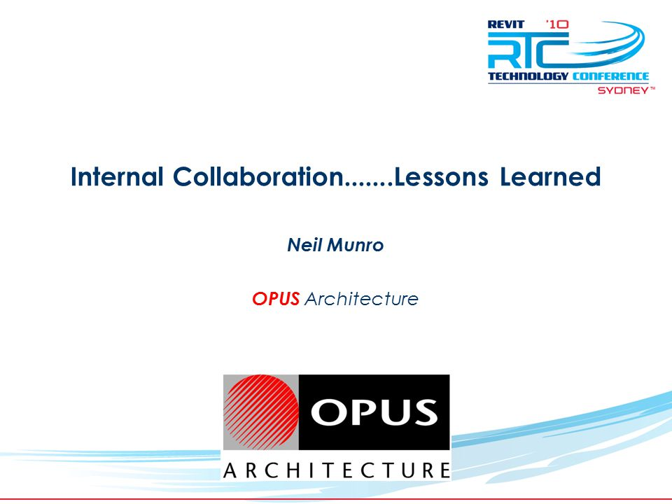 TM Internal Collaboration.......Lessons Learned Neil Munro OPUS Architecture