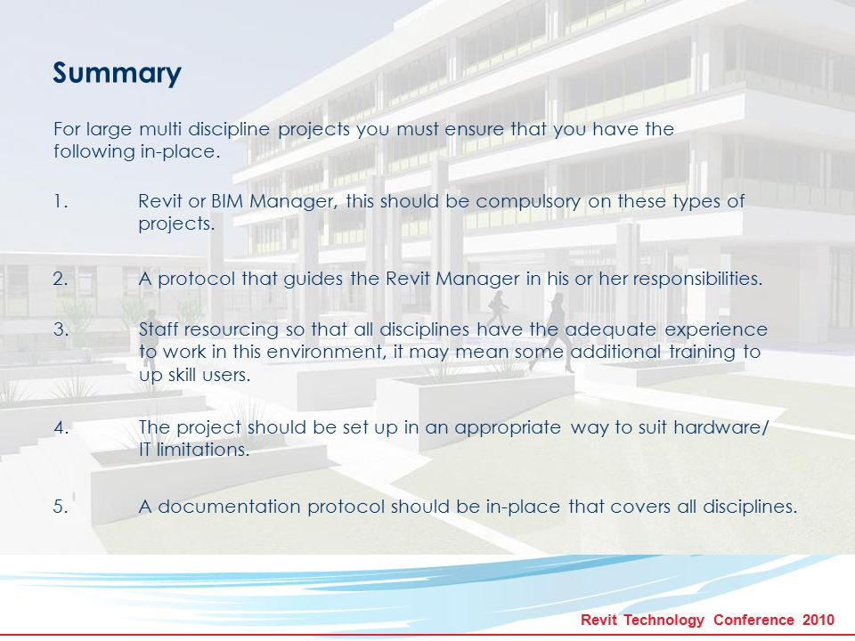 Revit Technology Conference 2010 Summary For large multi discipline projects you must ensure that you have the following in-place. 1. Revit or BIM Man