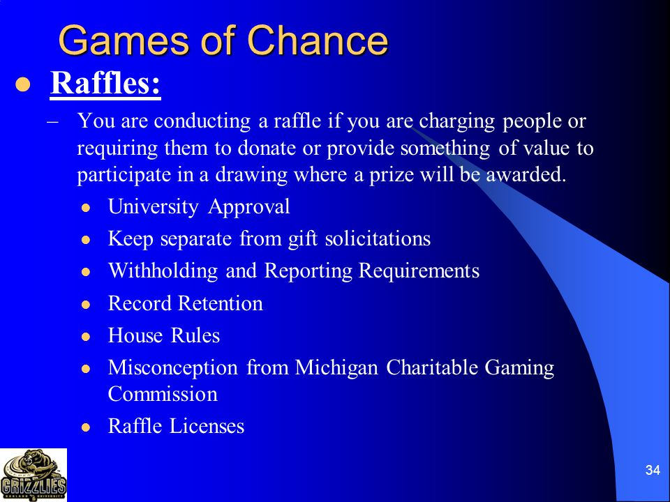 33 Games of Chance OU Policy 435 – Games of Chance –Types Bingo Millionaire parties Charity games Raffles –Authorizing Officer Vice President for UR –Application Form part of policy 435 on website Complete and return to VP's office –State Licenses Very important Timing