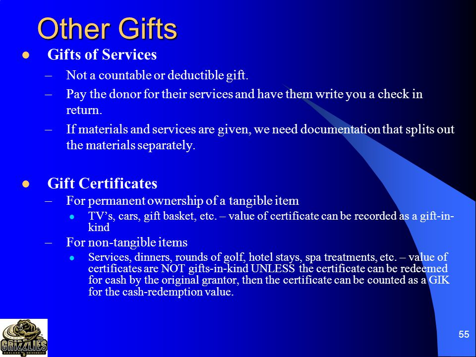 54 Other Gifts Gifts-in-kind –IRS Requirements For GIK's of $500 and up, donor needs to complete IRS Form 8283 For GIK's of $5,000 and up, donor needs OU to sign form 8283 –VP for University Relations –If OU sells or disposes of a GIK, IRS needs to know IRS Form 8282 –GIK's of $5,000 and up –Disposed of within 2 years of gift date –OU's responsibility