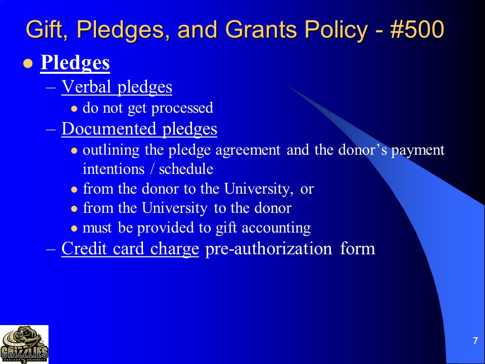 6 Gift, Pledges, and Grants Policy - #500 Gifts –Gifts must be submitted to Gift Accounting (GA) the same day as received.