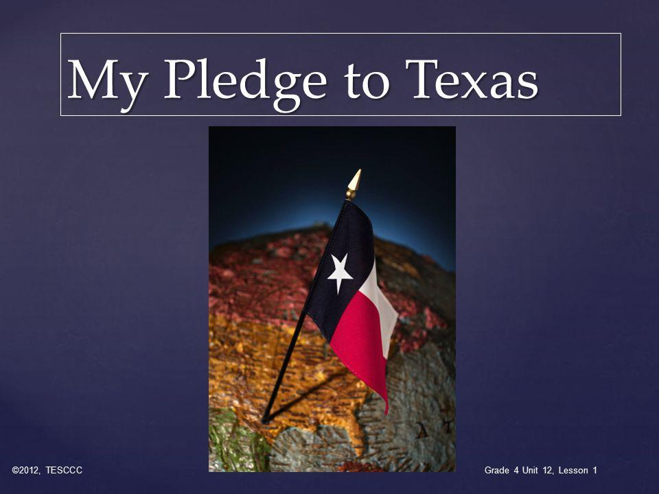 My Pledge to Texas ©2012, TESCCC Grade 4 Unit 12, Lesson 1