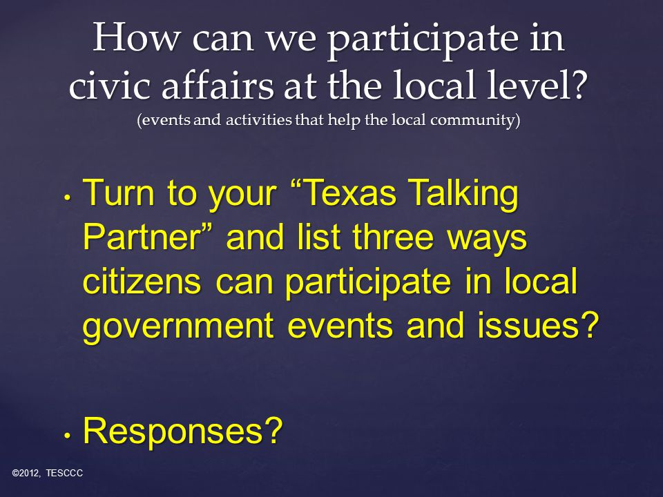 Turn to your Texas Talking Partner and list three ways citizens can participate in local government events and issues.