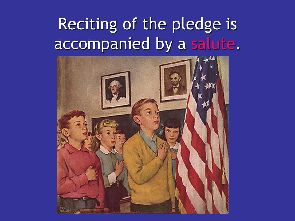 Reciting of the pledge is accompanied by a salute.