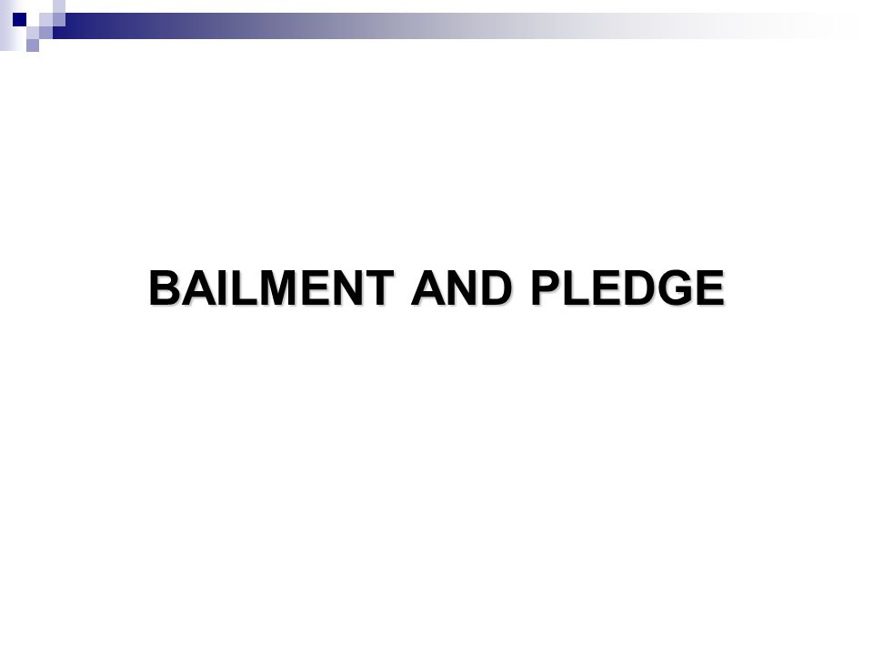BAILMENT BAILMENT  Bailment is another type of special contract.