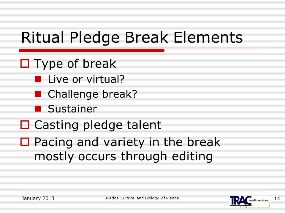 January 2013 Pledge Culture and Biology of Pledge 14 Ritual Pledge Break Elements  Type of break Live or virtual.