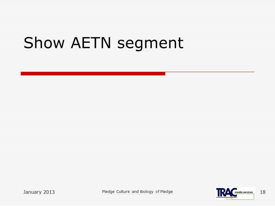 January 2013 Pledge Culture and Biology of Pledge 18 Show AETN segment