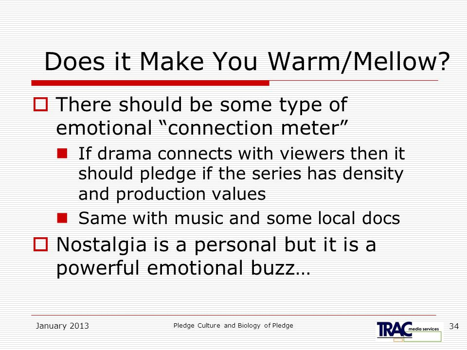 January 2013 Pledge Culture and Biology of Pledge 34 Does it Make You Warm/Mellow.