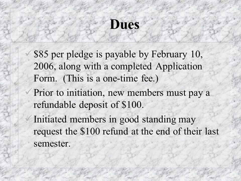 Dues $85 per pledge is payable by February 10, 2006, along with a completed Application Form.