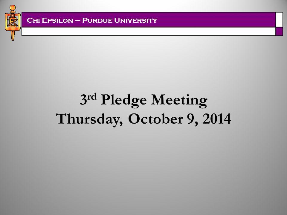 Chi Epsilon – Purdue University 3 rd Pledge Meeting Thursday, October 9, 2014