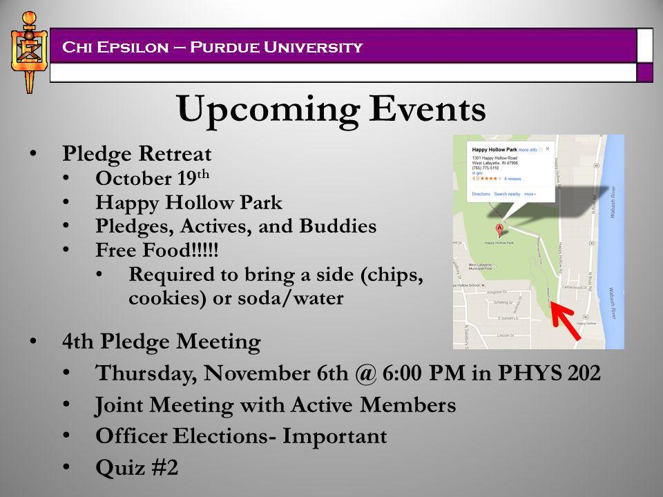 Chi Epsilon – Purdue University Upcoming Events Pledge Retreat October 19 th Happy Hollow Park Pledges, Actives, and Buddies Free Food!!!!.