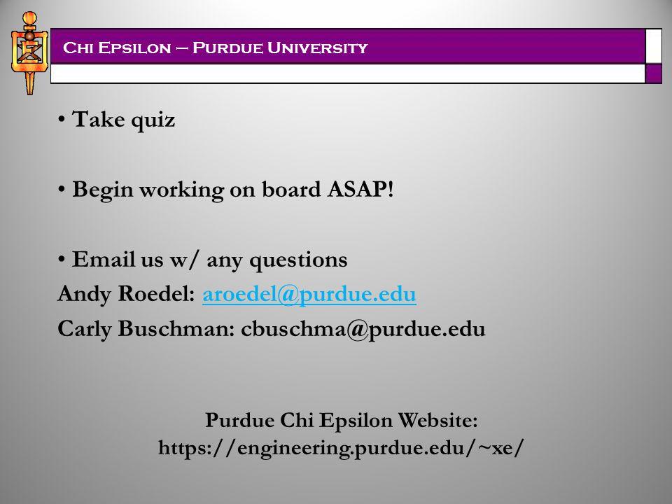 Chi Epsilon – Purdue University Take quiz Begin working on board ASAP.