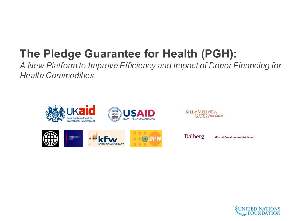 The Pledge Guarantee for Health (PGH): A New Platform to Improve Efficiency and Impact of Donor Financing for Health Commodities