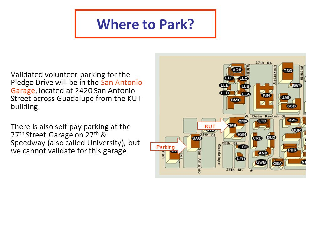 Where to Park? Validated volunteer parking for the Pledge Drive will be in the San Antonio Garage, located at 2420 San Antonio Street across Guadalupe