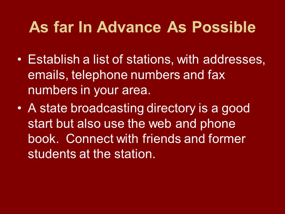 As far In Advance As Possible Establish a list of stations, with addresses, emails, telephone numbers and fax numbers in your area.