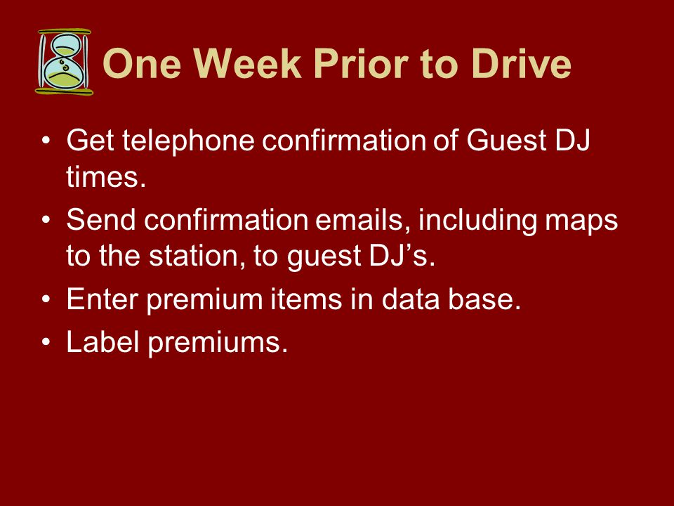 One Week Prior to Drive Get telephone confirmation of Guest DJ times.