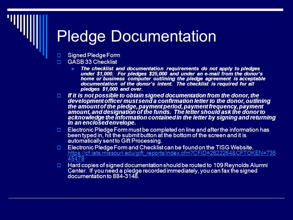 Pledge Documentation  Signed Pledge Form  GASB 33 Checklist The checklist and documentation requirements do not apply to pledges under $1,000.