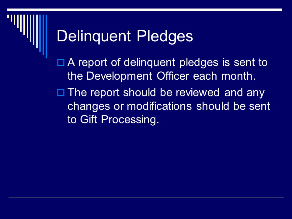 Delinquent Pledges  A report of delinquent pledges is sent to the Development Officer each month.