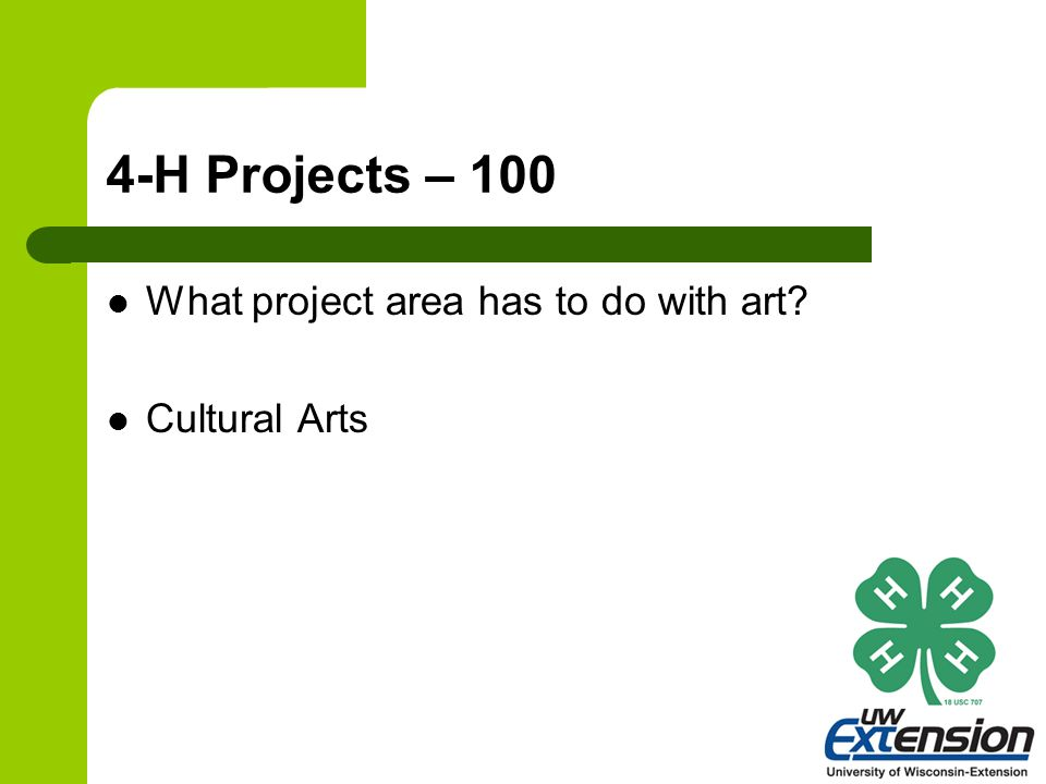 4-H Projects – 100 What project area has to do with art? Cultural Arts