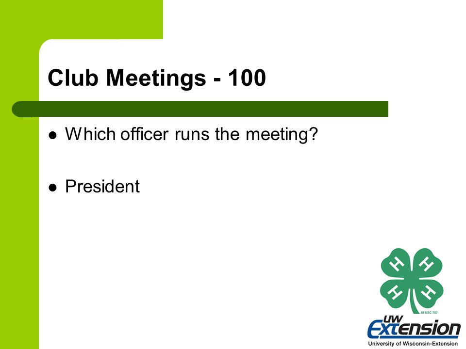 Club Meetings - 100 Which officer runs the meeting? President