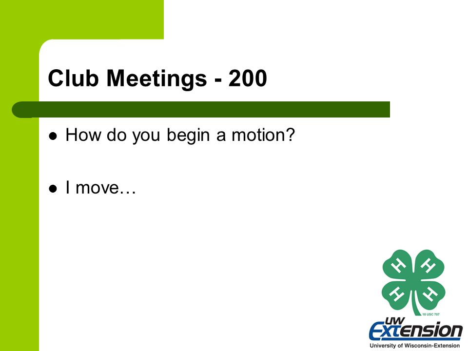 Club Meetings - 200 How do you begin a motion? I move…