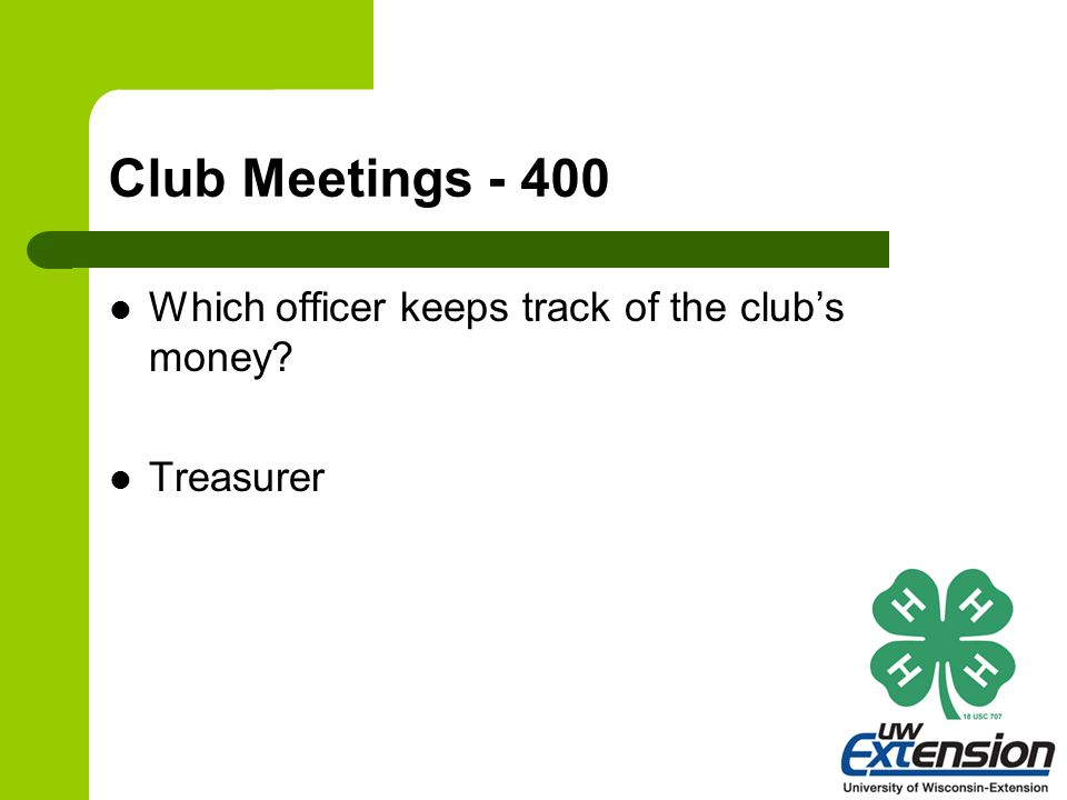 Club Meetings - 400 Which officer keeps track of the club's money? Treasurer