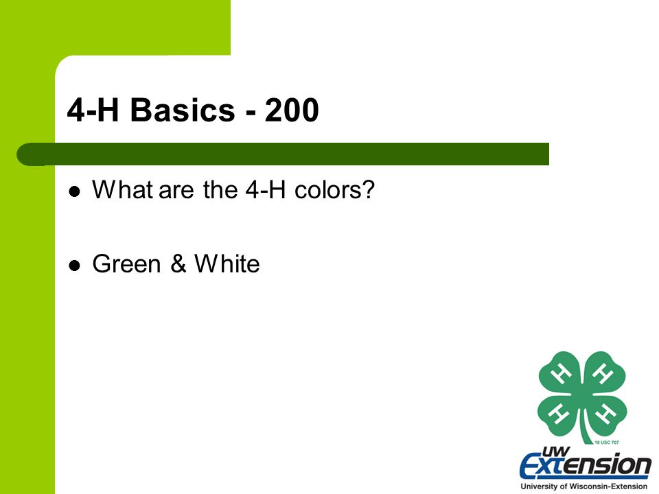 4-H Basics - 200 What are the 4-H colors? Green & White