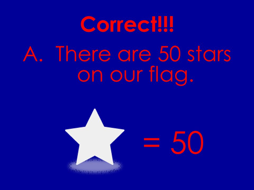How many stars are on our flag? A.There are 13 stars on our flag. B. There are 50 Stars on our flag. C. There are 52 stars on our flag.