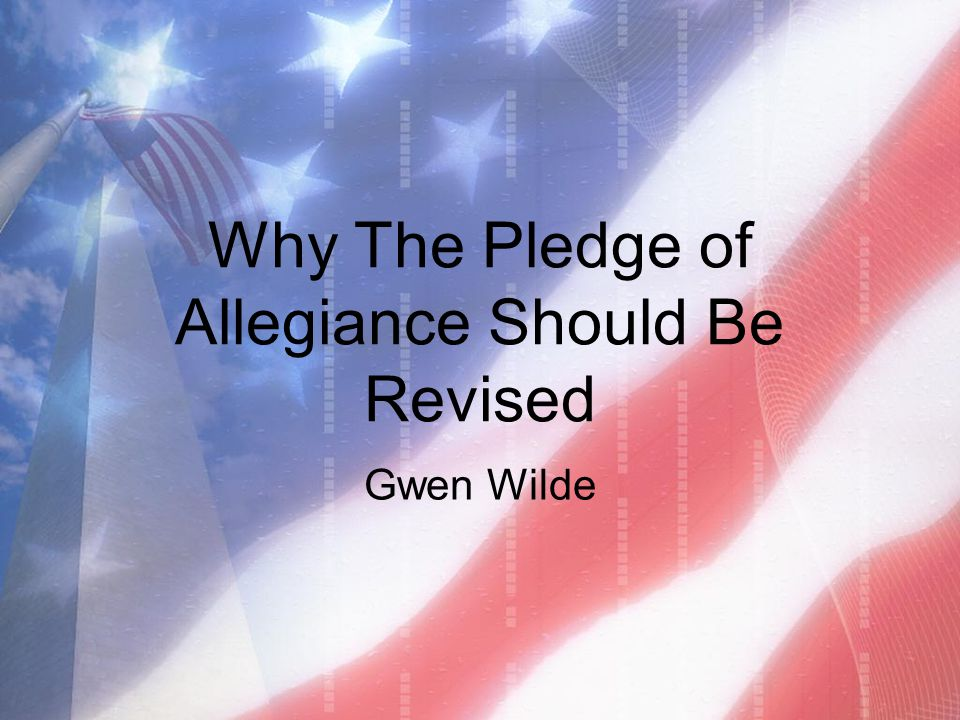 Why The Pledge of Allegiance Should Be Revised Gwen Wilde