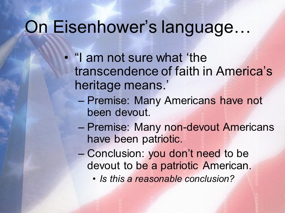 "On Eisenhower's language… ""I am not sure what 'the transcendence of faith in America's heritage means.' –Premise: Many Americans have not been devout."