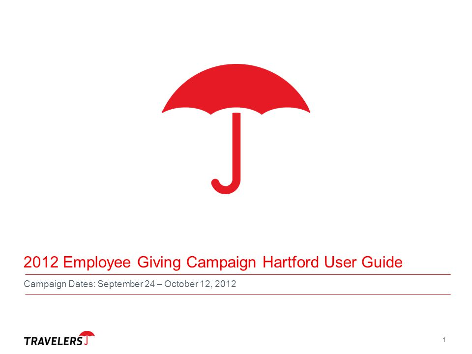 1 2012 Employee Giving Campaign Hartford User Guide Campaign Dates: September 24 – October 12, 2012