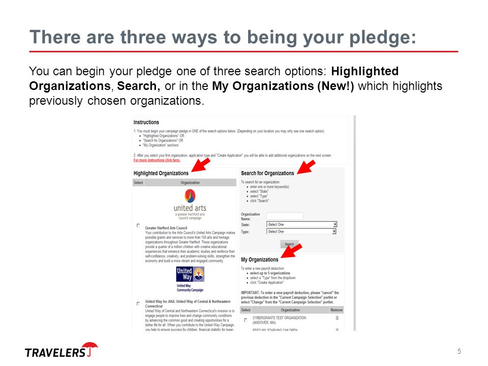 5 There are three ways to being your pledge: You can begin your pledge one of three search options: Highlighted Organizations, Search, or in the My Or