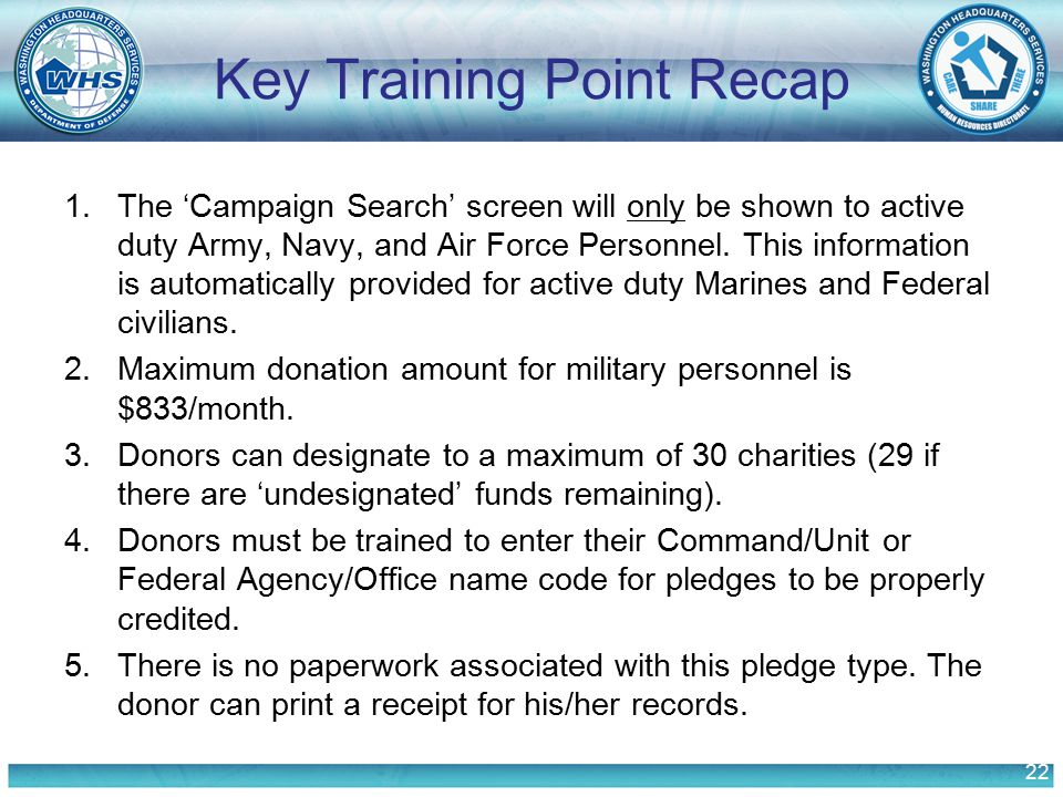 22 Key Training Point Recap 1.The 'Campaign Search' screen will only be shown to active duty Army, Navy, and Air Force Personnel. This information is