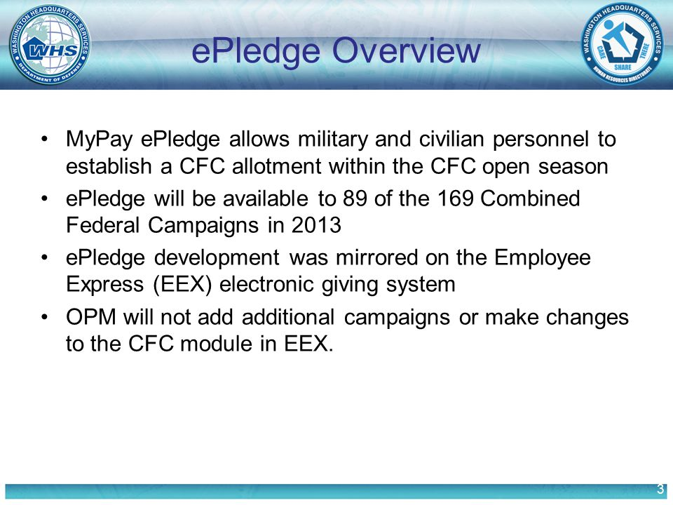 3 ePledge Overview MyPay ePledge allows military and civilian personnel to establish a CFC allotment within the CFC open season ePledge will be availa