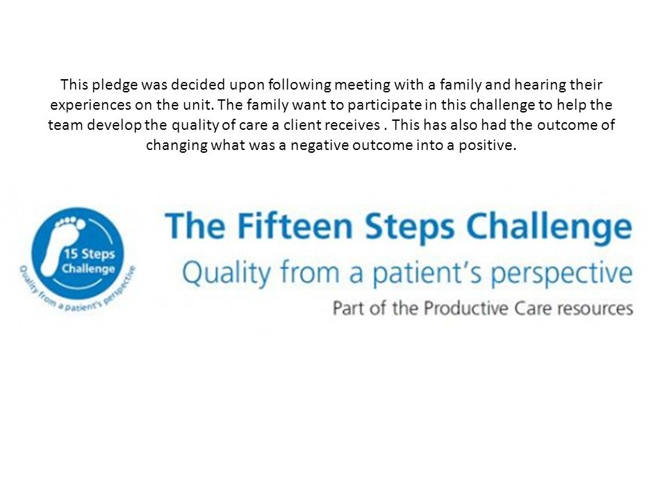 What is the 15 step challenge In 2010-11 the NHS Institute for Innovation and Improvement held a series of focus groups with patients and relatives; these groups included ethnic minority groups, older people and parents.