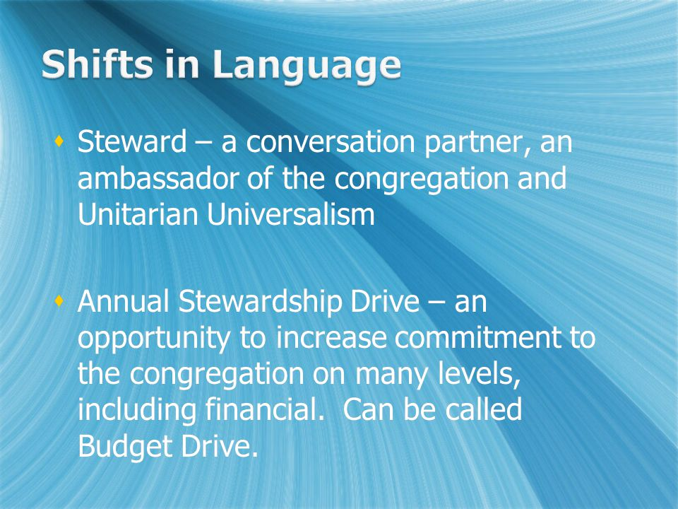  Steward – a conversation partner, an ambassador of the congregation and Unitarian Universalism  Annual Stewardship Drive – an opportunity to increase commitment to the congregation on many levels, including financial.