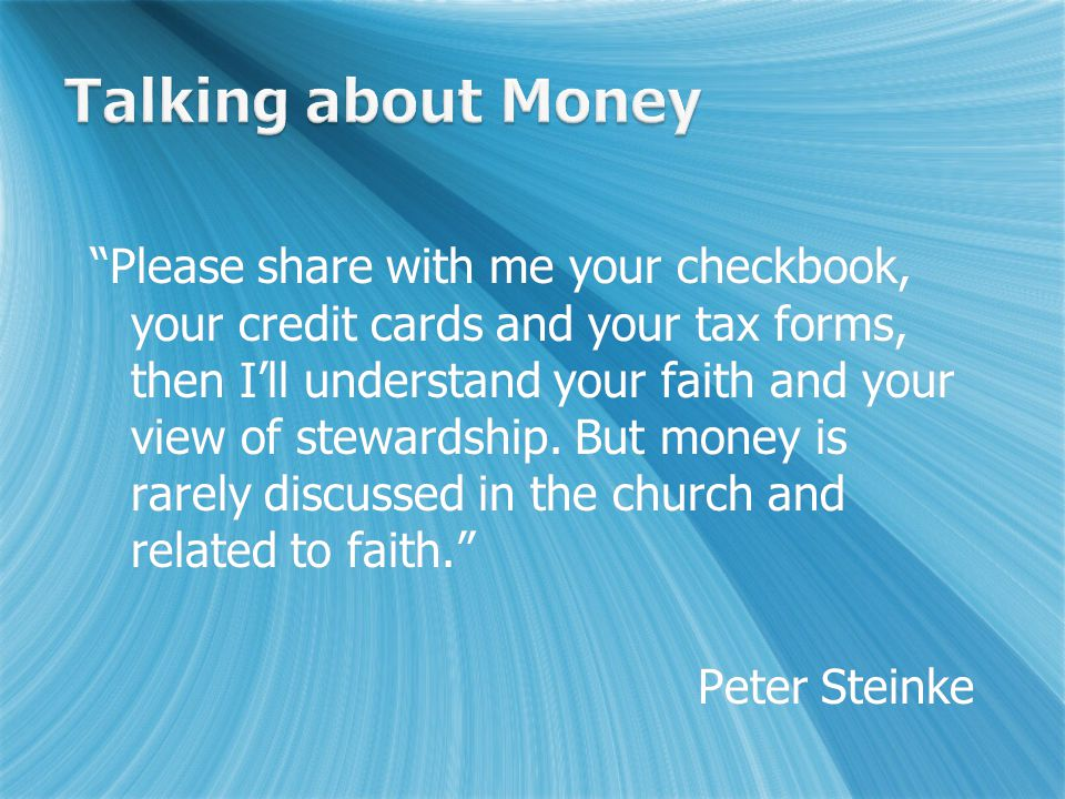 Please share with me your checkbook, your credit cards and your tax forms, then I'll understand your faith and your view of stewardship.